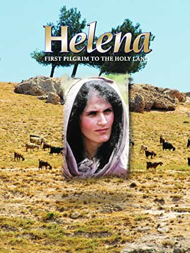 Helena: First Pilgrim To The Holy Land